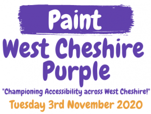 Paint West Cheshire Purple. Championing Accessibility across West Cheshire. Tuesday 3rd November 2020