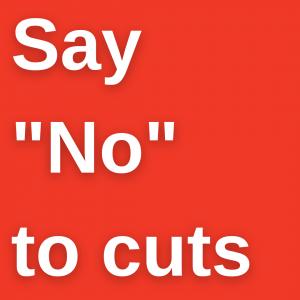 "Say ""No"" to cuts"