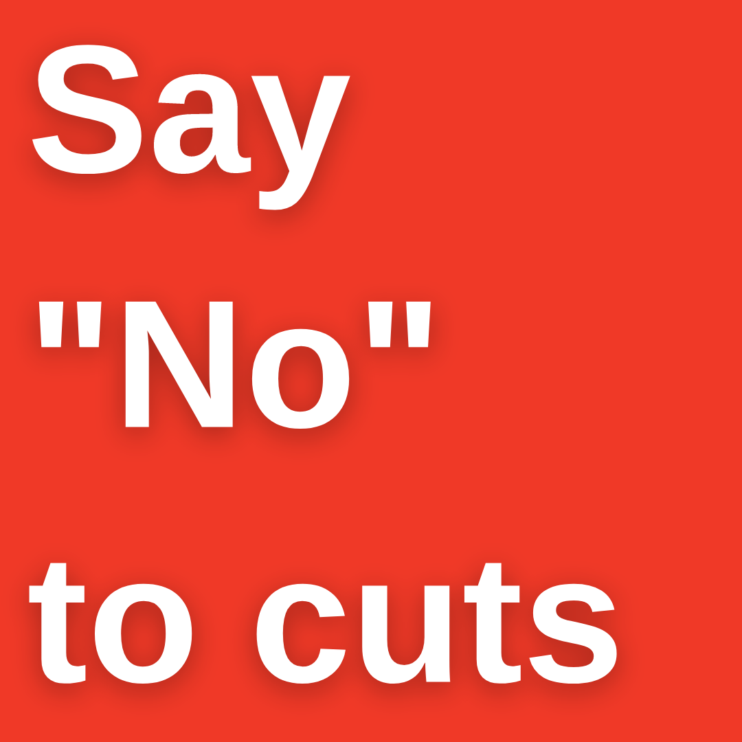 "Say ""No"" to cuts"